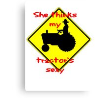 She thinks my Tractors Sexy Canvas Print