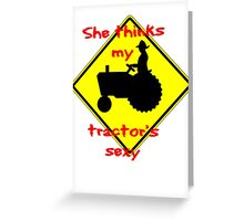 She thinks my Tractors Sexy Greeting Card