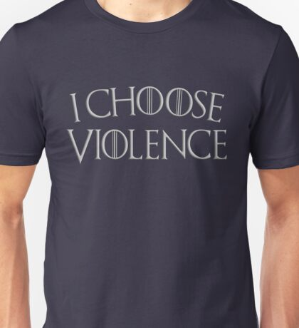 Game of Thrones I Choose Violence Unisex T-Shirt