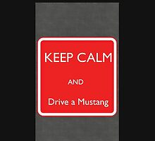 Keep calm and drive a mustang by Andrew Turley