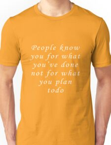 People Know You For What Unisex T-Shirt