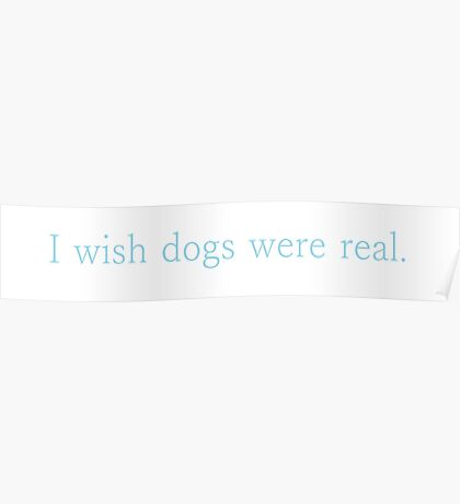 I wish dogs were real. Poster