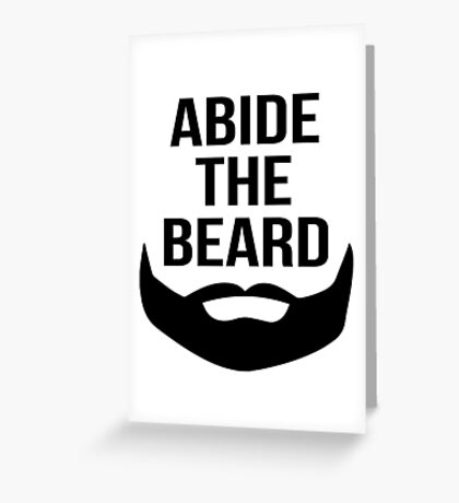 Abide the beard Greeting Card