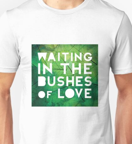 Waiting in the Bushes of Love Unisex T-Shirt