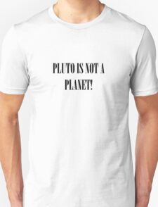 Pluto Is NOT A Planet! Unisex T-Shirt