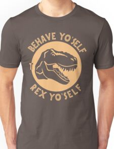 Behave Yo'self T-rex Funny Text Trex Message Sentence Unisex T-Shirt