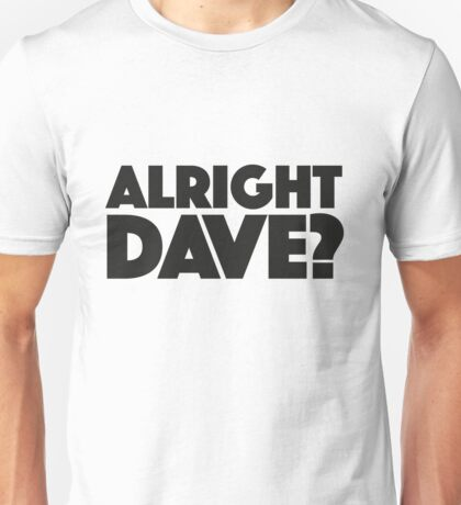 Only Fools and Horses - Alright Dave? Unisex T-Shirt