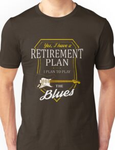 Yes, I Have A Retirement Plan - Blues Music Unisex T-Shirt