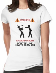 Funny Warning Sign, to avoid injury, don't tell me how to do my job, humor, fun Womens Fitted T-Shirt
