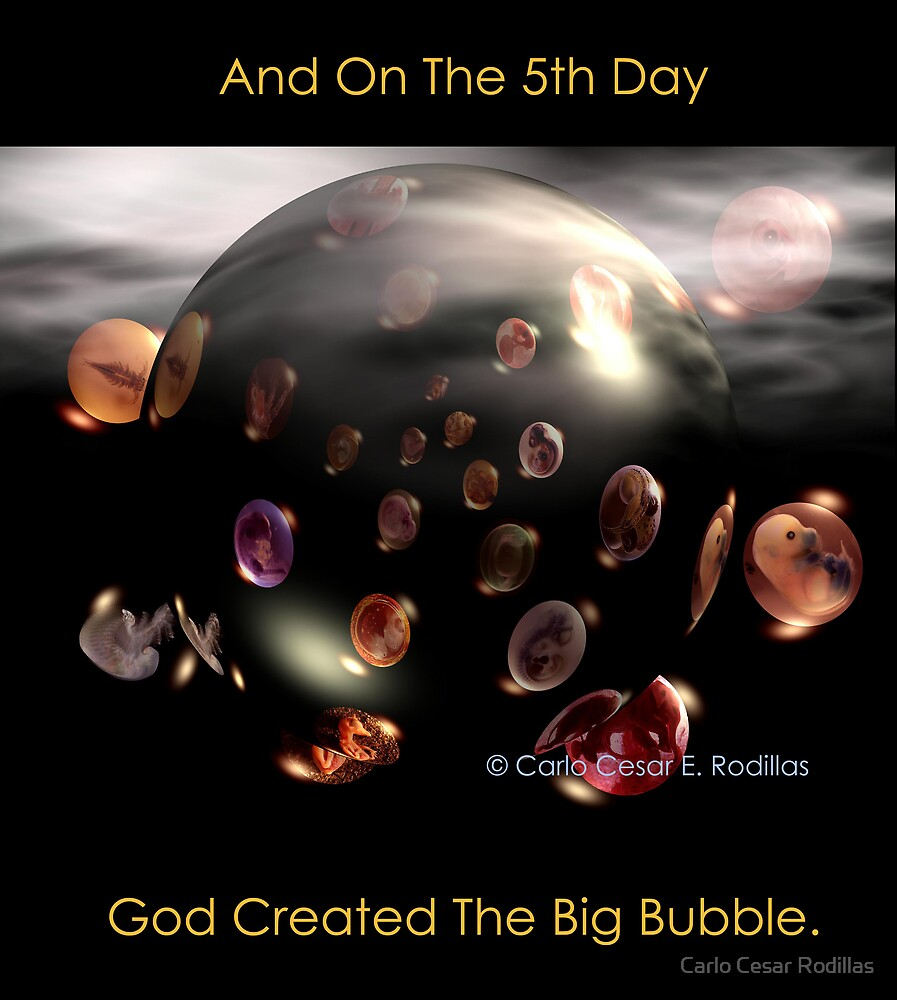 And On The Fifth Day God Created The Big Bubble by Carlo Cesar Rodillas