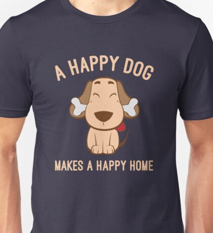 A happy dog makes a happy home Unisex T-Shirt