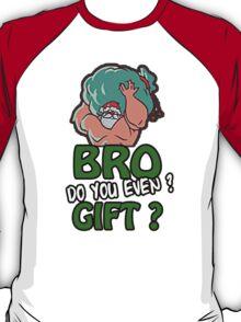 BRO, DO YOU EVEN GIFT? T-Shirt
