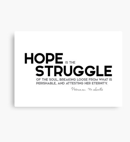 hope is the struggle of the soul - herman melville Canvas Print