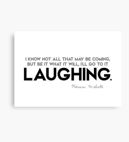 what may be coming, go to it laughing - herman melville Canvas Print
