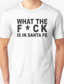 What the F*ck is in Santa Fe T-Shirt