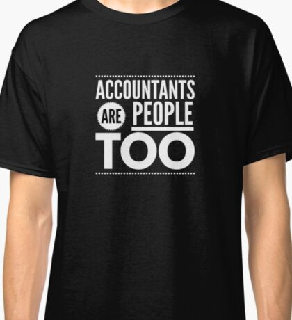 Accountants are people too Classic T-Shirt