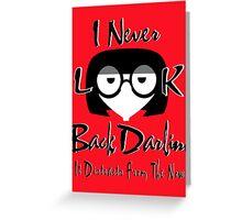 I Never Look Back Darling Greeting Card