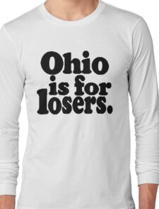 Ohio is for Losers - Black Long Sleeve T-Shirt