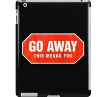 Grunge 'Go Away - This Means You' (red sign) iPad Case/Skin