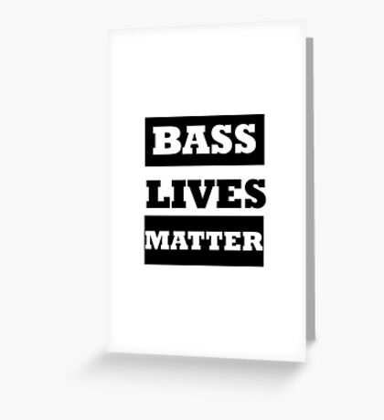 Bass Lives Matter Greeting Card
