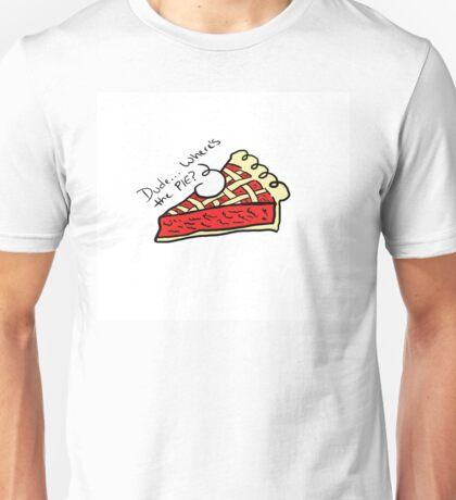 Dude... Where's The Pie? Unisex T-Shirt