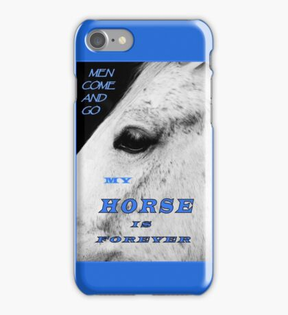 MEN COME AND GO, MY HORSE IS FOREVER (TEXT) iPhone Case/Skin