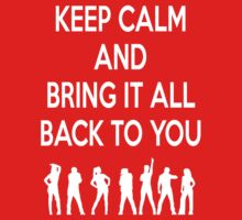 Keep Calm and Bring It All Back To You (S Club 7) by Joe Bolingbroke
