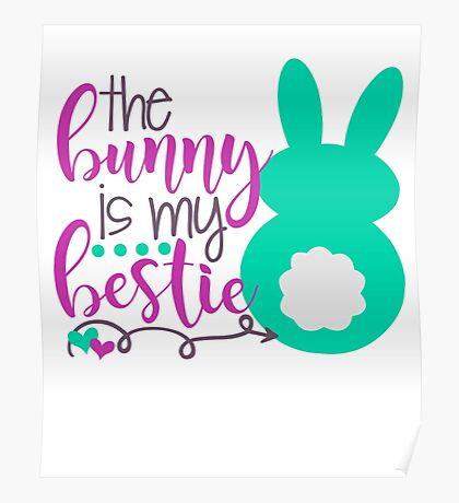 The Bunny Is My Bestie Poster