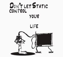 Don't let static control your life. by Shaun Stevenson