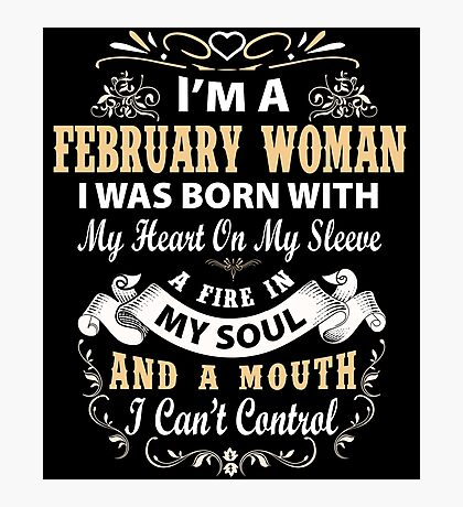 I am a February Woman I was born with my heart on my sleeve Photographic Print