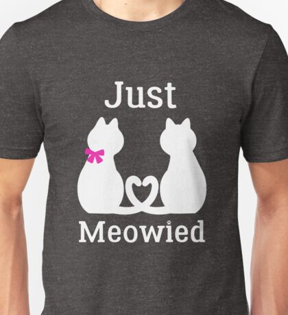 Just Meowied Cute Funny Married Couple Love Unisex T-Shirt