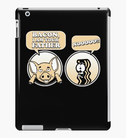 Bacon, I am your father! iPad Case/Skin