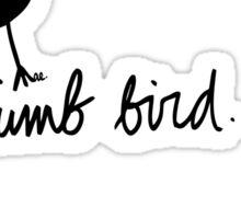 a dumb bird Sticker