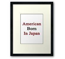 American Born In Japan  Framed Print