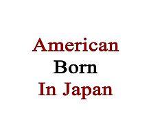 American Born In Japan  Photographic Print