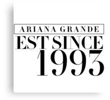Ariana Grande - EST Since 1993 Canvas Print