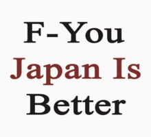 F-You Japan Is Better  by supernova23