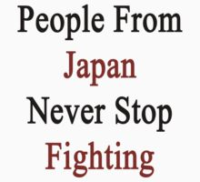 People From Japan Never Stop Fighting  by supernova23