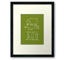sit! Framed Print