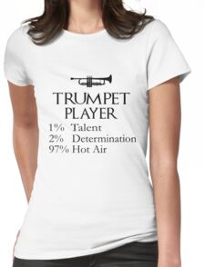Trumpet Player 1% Talent, 2% Determination, 97% Hot Air Womens Fitted T-Shirt