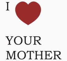 I Heart YOUR MOTHER by Mushi5