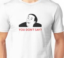 MEME: You don't say? Unisex T-Shirt