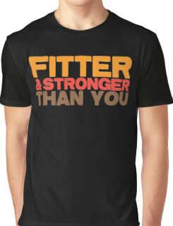 FITTER AND STRONGER THAN YOU Graphic T-Shirt