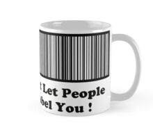 Dont Let People Label You   ( Mug &Travel Mugs ) Mug