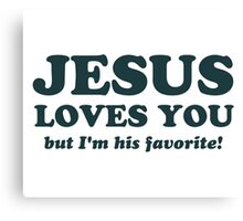 Jesus Loves You But I'm His Favorite Canvas Print