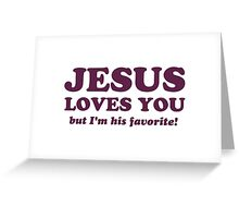 Jesus Loves You But I'm His Favorite Greeting Card