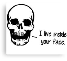 A Skull Lives Inside Your Face Canvas Print