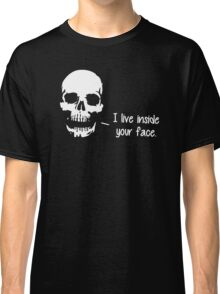 A Skull Lives Inside Your Face Classic T-Shirt