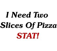 I Need Two Slices of Pizza STAT! by geeknirvana