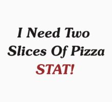 I Need Two Slices of Pizza STAT! Baby Tee